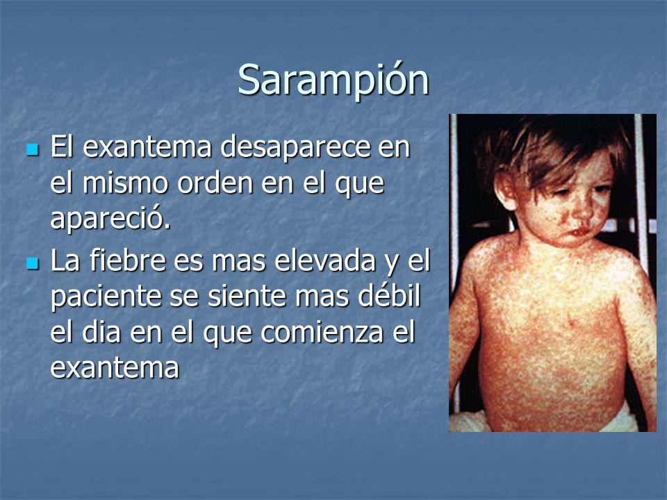 Sarampión El exantema desaparece en el mismo orden en el que apareció.