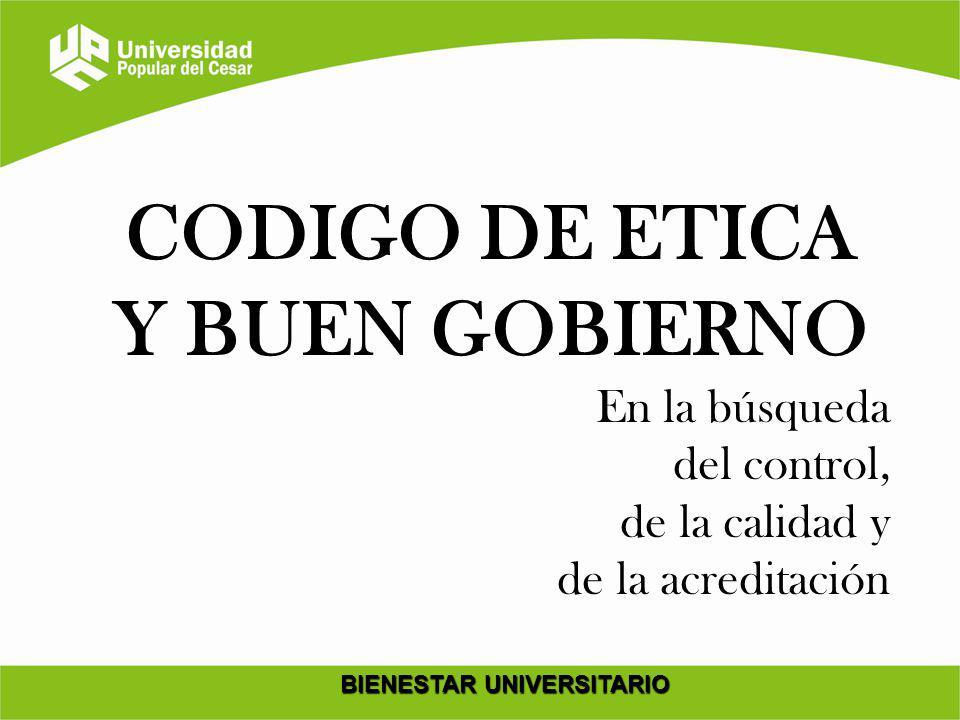 CODIGO DE ETICA Y BUEN GOBIERNO BIENESTAR UNIVERSITARIO