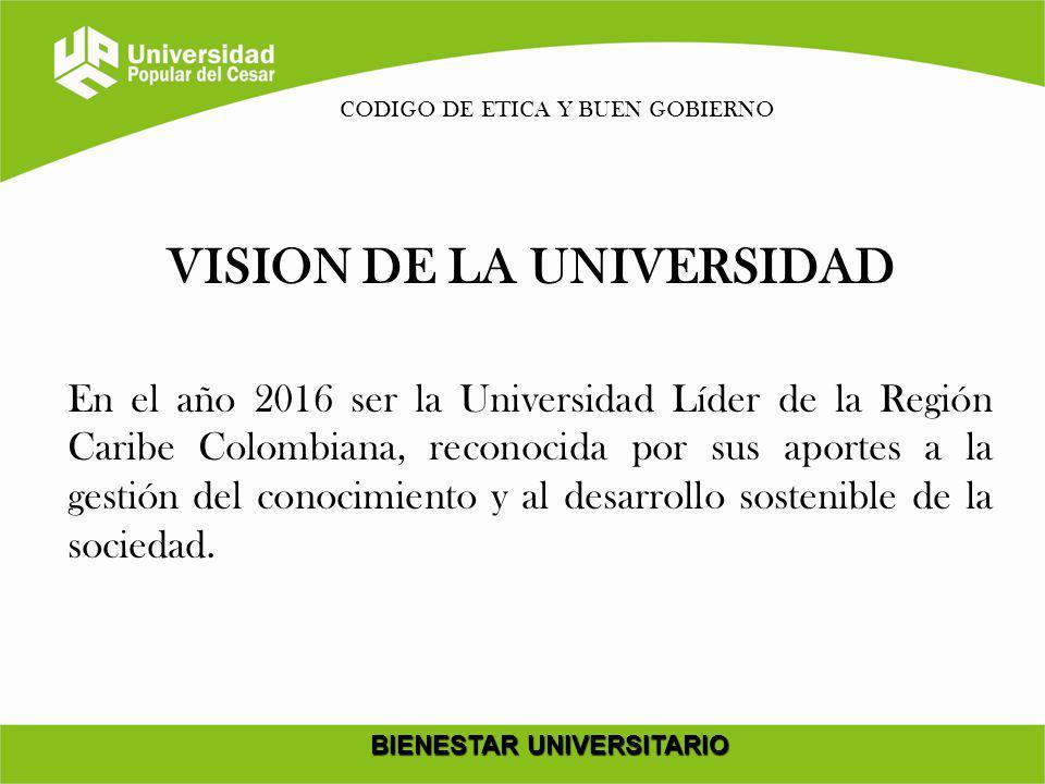 VISION DE LA UNIVERSIDAD BIENESTAR UNIVERSITARIO