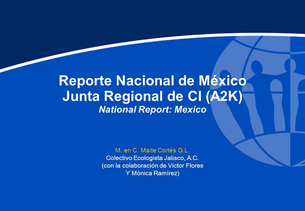 Reporte Nacional de México Junta Regional de CI (A2K) National Report: Mexico