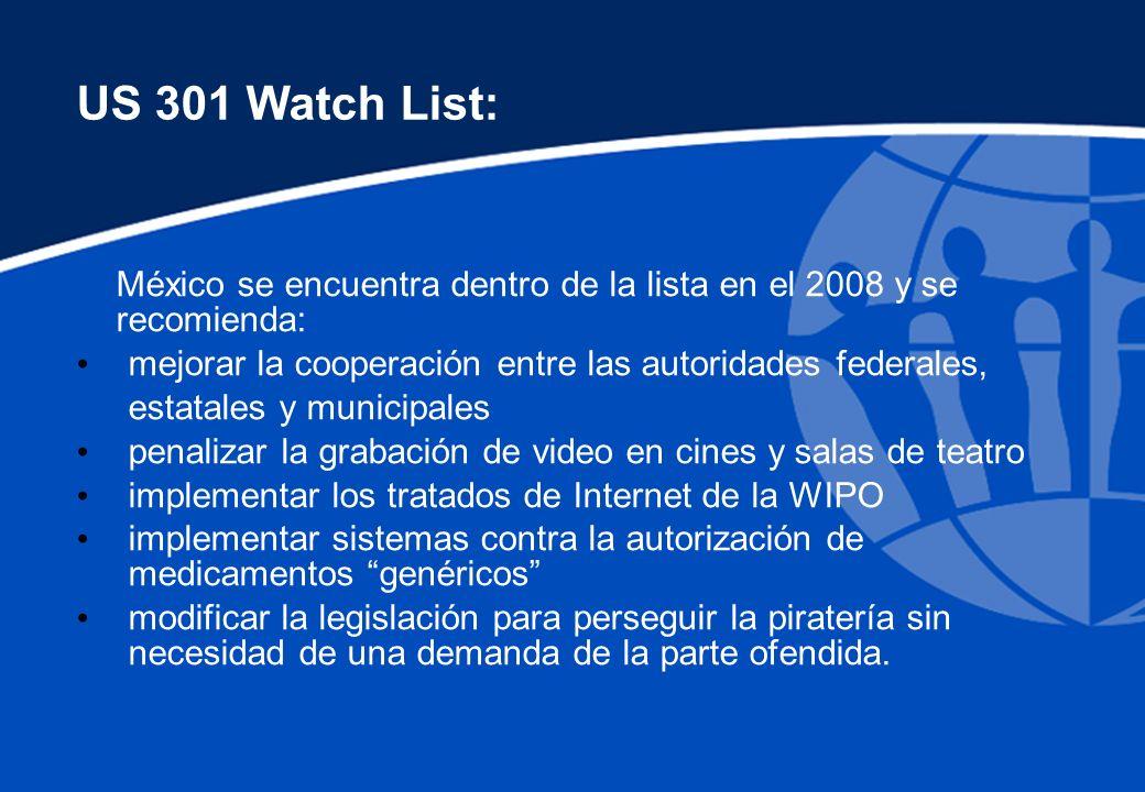 US 301 Watch List: México se encuentra dentro de la lista en el 2008 y se recomienda: mejorar la cooperación entre las autoridades federales,