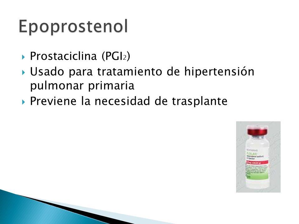 Epoprostenol Usado para tratamiento de hipertensión pulmonar primaria
