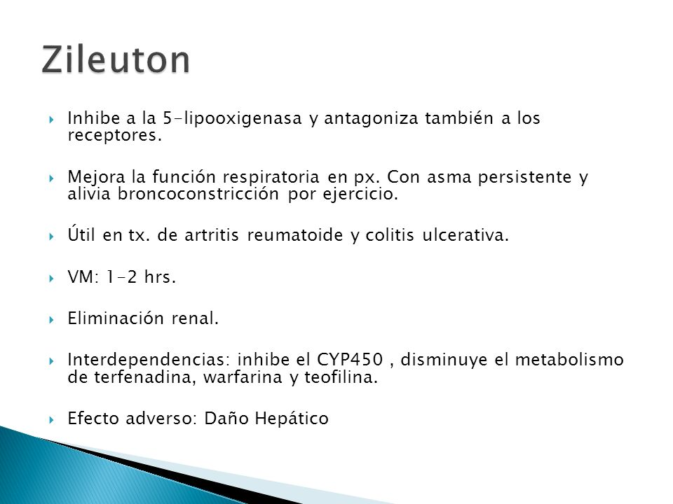 Zileuton Inhibe a la 5-lipooxigenasa y antagoniza también a los receptores.