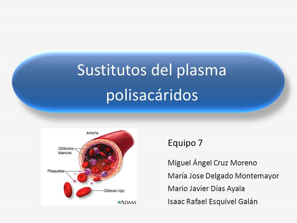 Sustitutos del plasma polisacáridos Equipo 7 Miguel Ángel Cruz Moreno