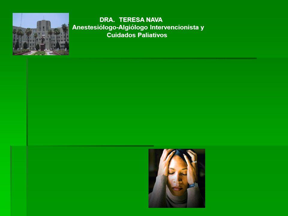 DRA. TERESA NAVA Anestesiólogo-Algiólogo Intervencionista y Cuidados Paliativos