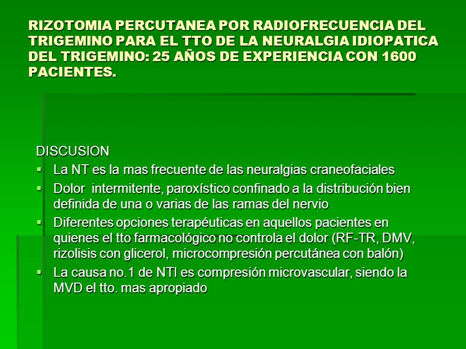 RIZOTOMIA PERCUTANEA POR RADIOFRECUENCIA DEL TRIGEMINO PARA EL TTO DE LA NEURALGIA IDIOPATICA DEL TRIGEMINO: 25 AÑOS DE EXPERIENCIA CON 1600 PACIENTES.