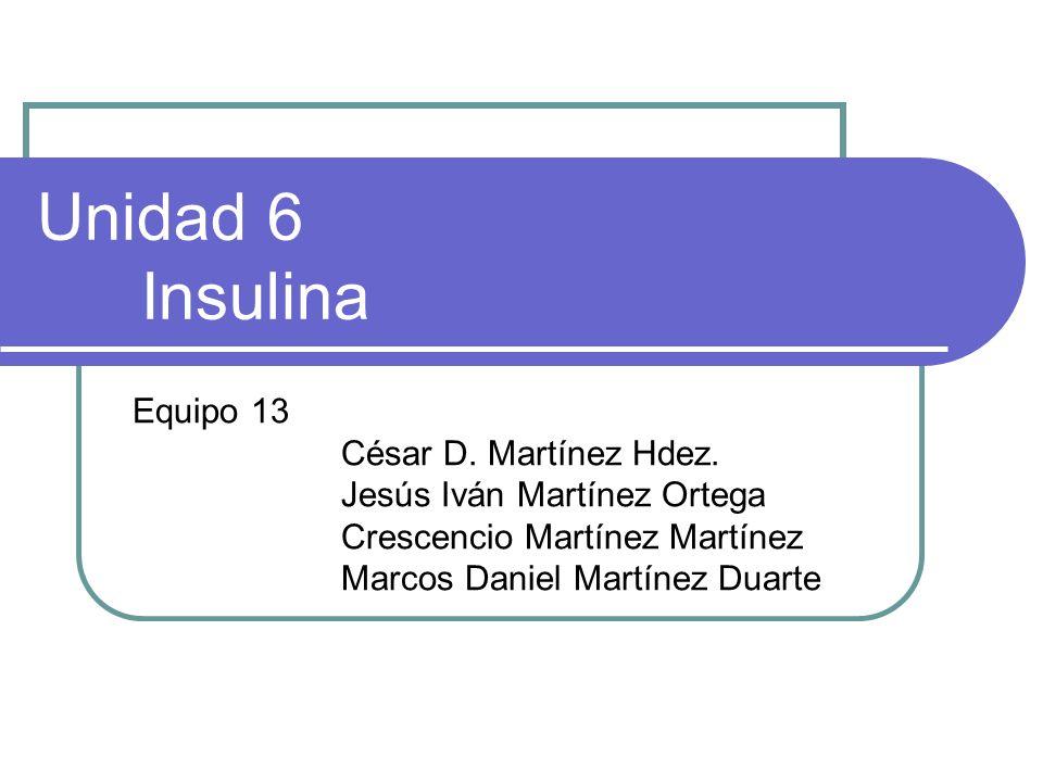 Unidad 6 Insulina Equipo 13 César D. Martínez Hdez.
