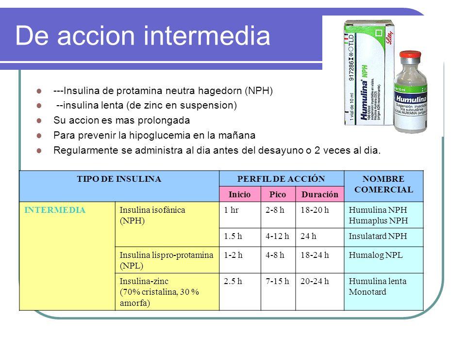 De accion intermedia ---Insulina de protamina neutra hagedorn (NPH)