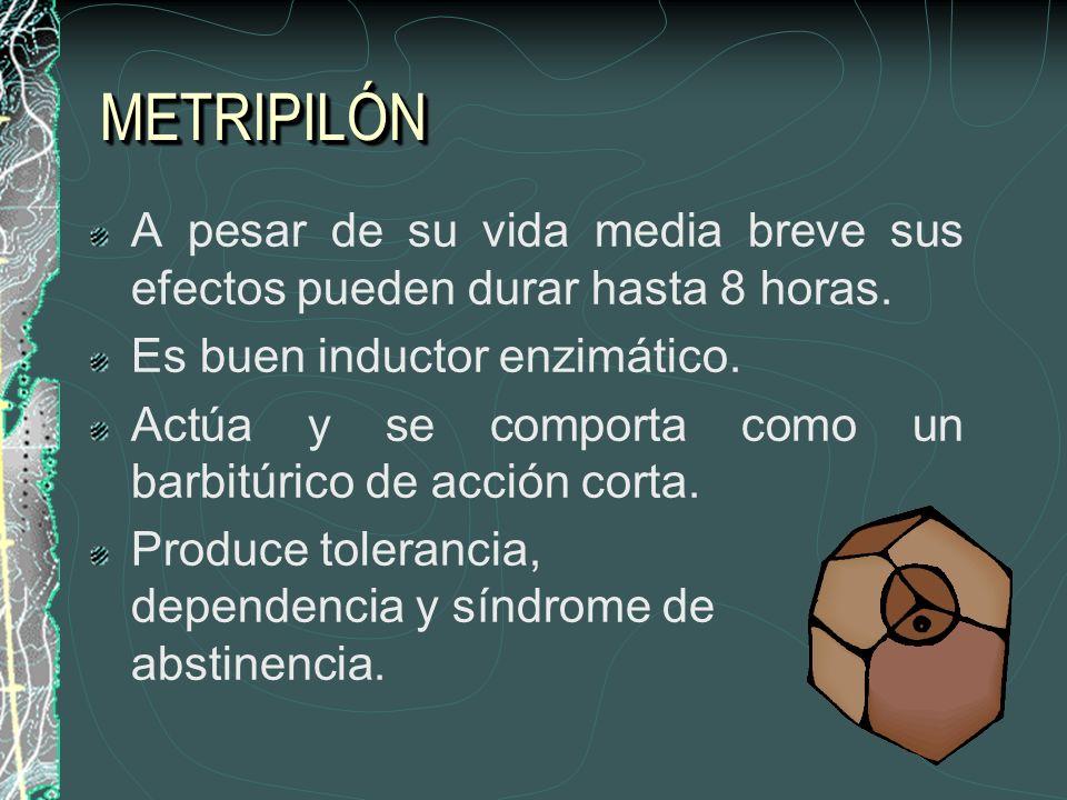 METRIPILÓN A pesar de su vida media breve sus efectos pueden durar hasta 8 horas. Es buen inductor enzimático.