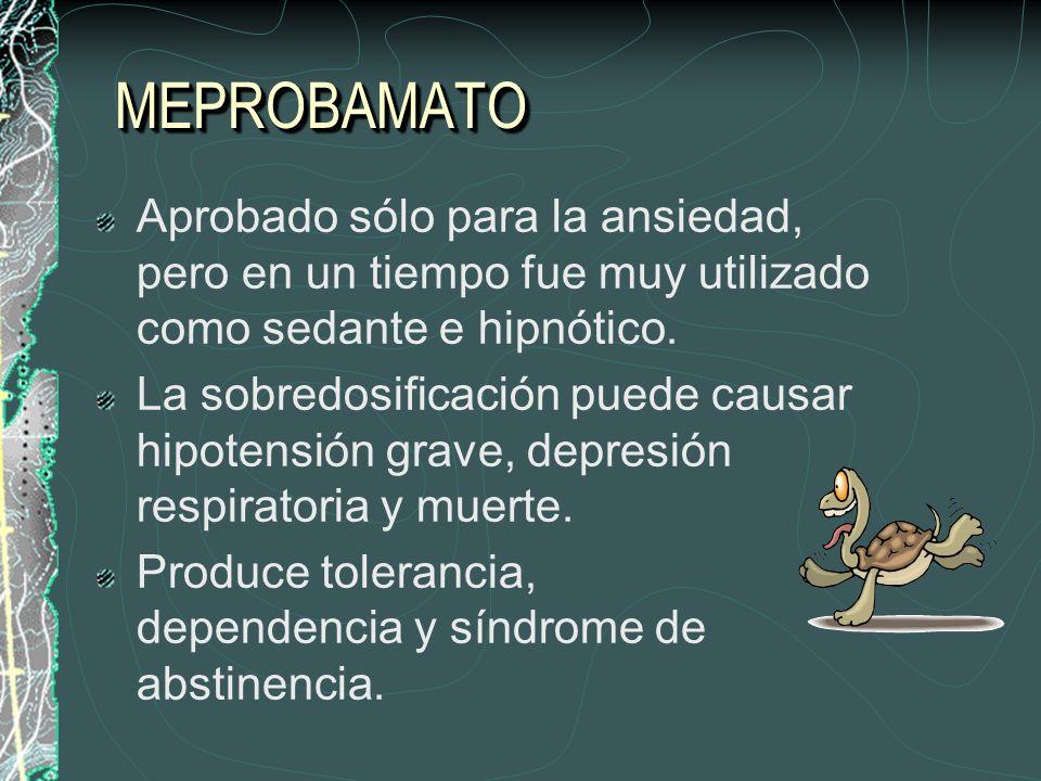 MEPROBAMATOAprobado sólo para la ansiedad, pero en un tiempo fue muy utilizado como sedante e hipnótico.