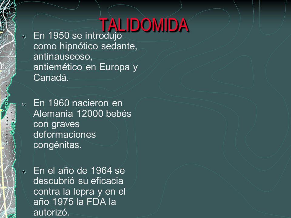 TALIDOMIDAEn 1950 se introdujo como hipnótico sedante, antinauseoso, antiemético en Europa y Canadá.