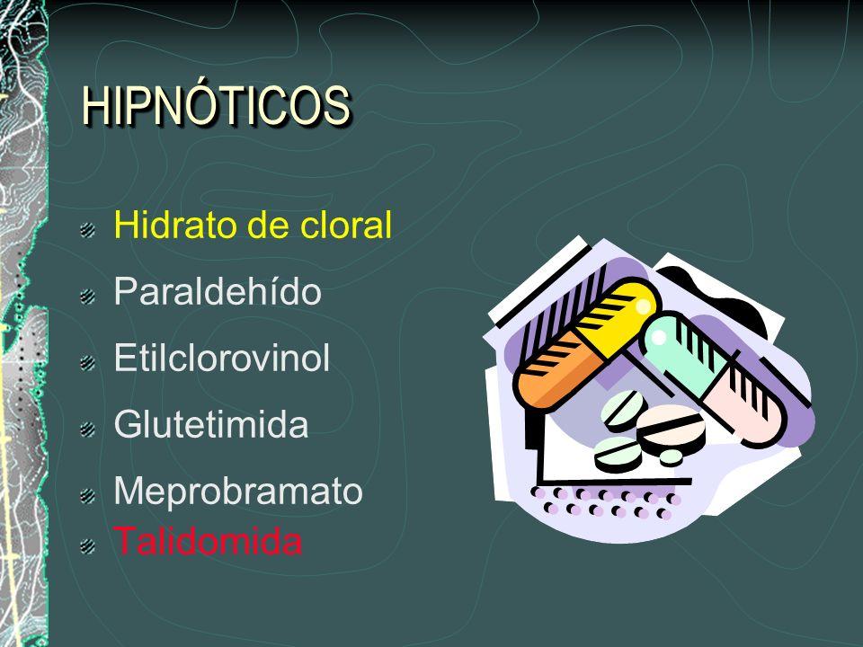HIPNÓTICOS Hidrato de cloral Paraldehído Etilclorovinol Glutetimida