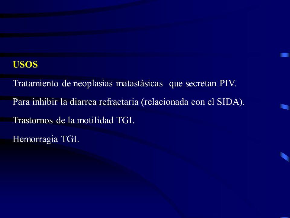 USOSTratamiento de neoplasias matastásicas que secretan PIV. Para inhibir la diarrea refractaria (relacionada con el SIDA).