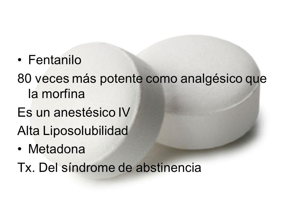 Fentanilo 80 veces más potente como analgésico que la morfina. Es un anestésico IV. Alta Liposolubilidad.