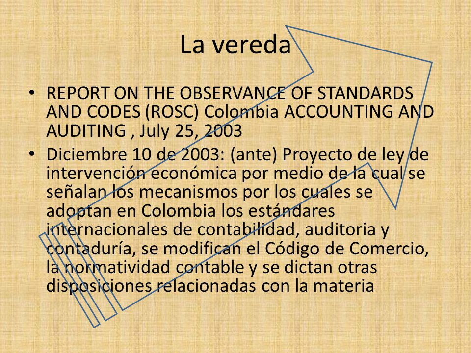 La vereda REPORT ON THE OBSERVANCE OF STANDARDS AND CODES (ROSC) Colombia ACCOUNTING AND AUDITING , July 25, 2003.