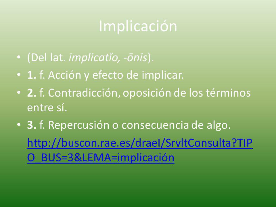 Implicación (Del lat. implicatĭo, -ōnis).