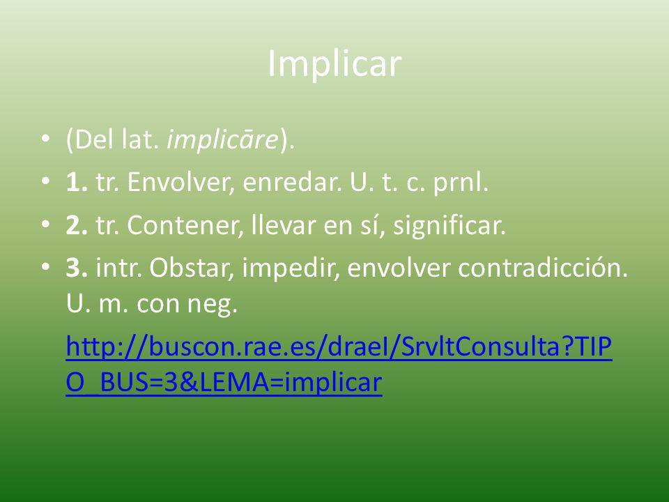 Implicar (Del lat. implicāre).