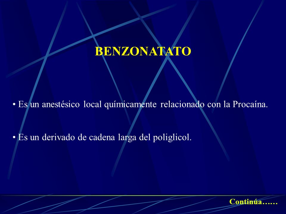 BENZONATATO Es un anestésico local químicamente relacionado con la Procaína. Es un derivado de cadena larga del poliglicol.