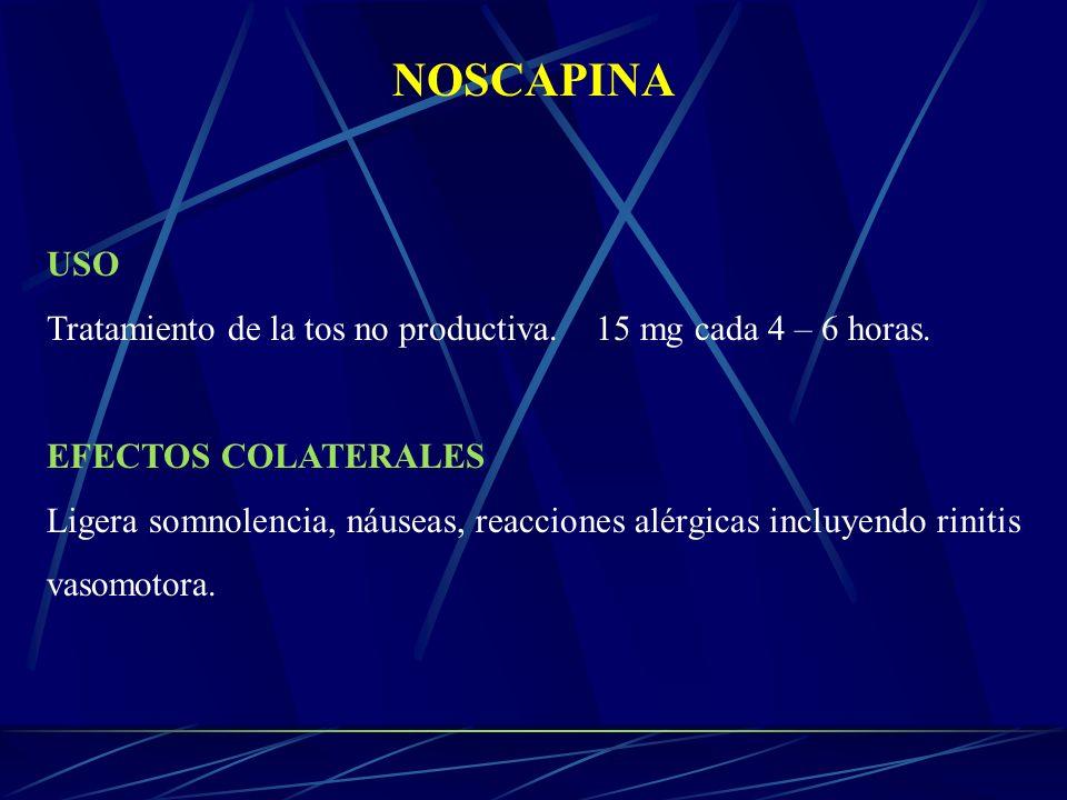 NOSCAPINA USO. Tratamiento de la tos no productiva. 15 mg cada 4 – 6 horas. EFECTOS COLATERALES.