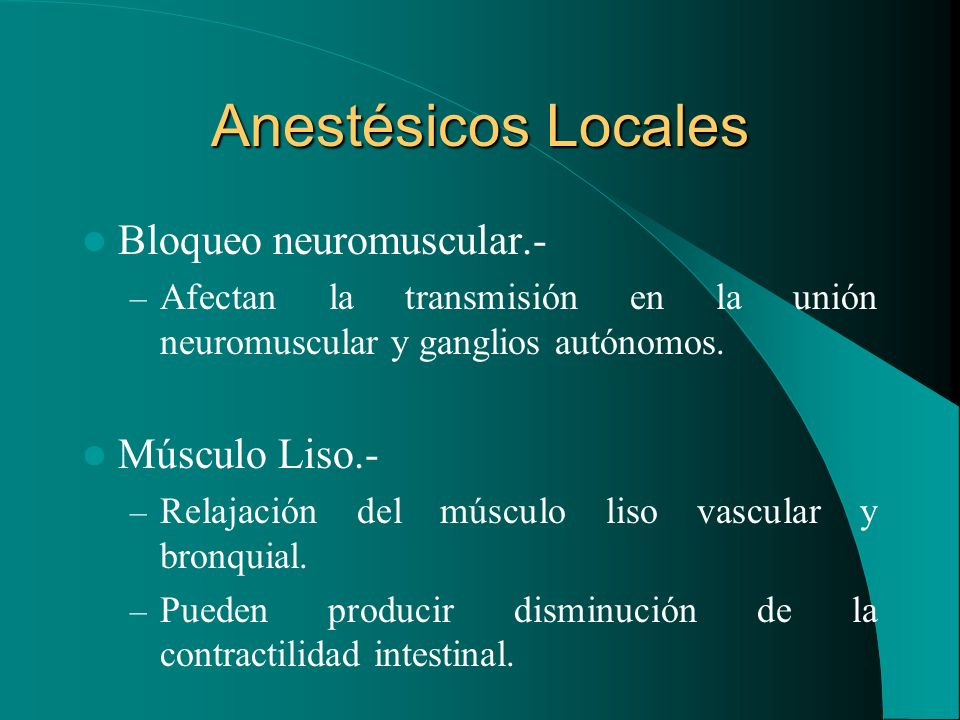 Anestésicos Locales Bloqueo neuromuscular.- Músculo Liso.-