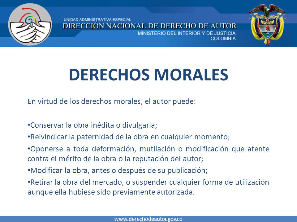 DERECHOS MORALES En virtud de los derechos morales, el autor puede: