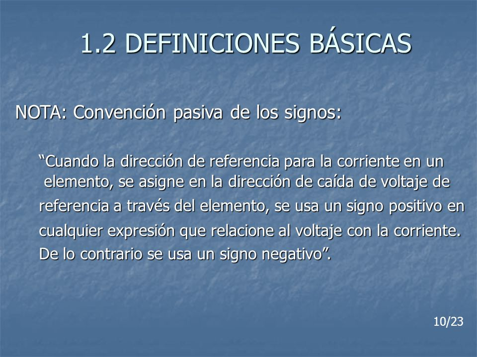 1.2 DEFINICIONES BÁSICAS NOTA: Convención pasiva de los signos: