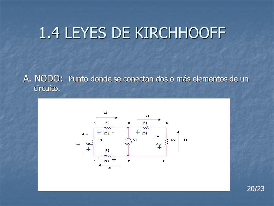 1.4 LEYES DE KIRCHHOOFF A. NODO: Punto donde se conectan dos o más elementos de un circuito. + -