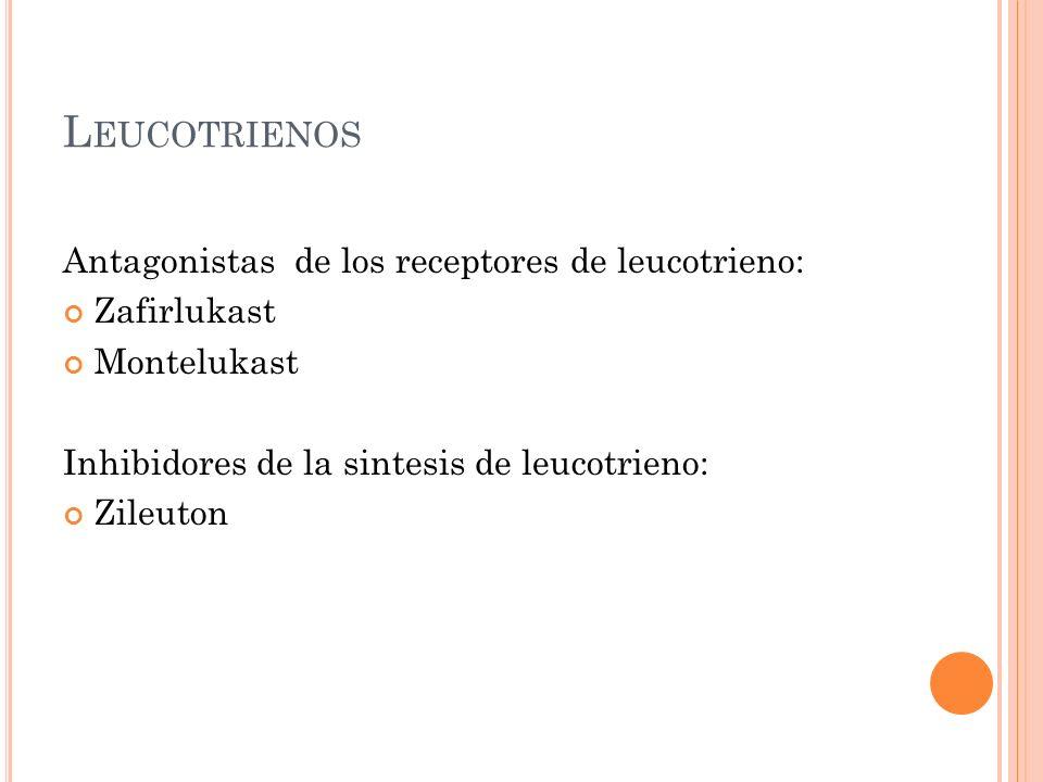 Leucotrienos Antagonistas de los receptores de leucotrieno: