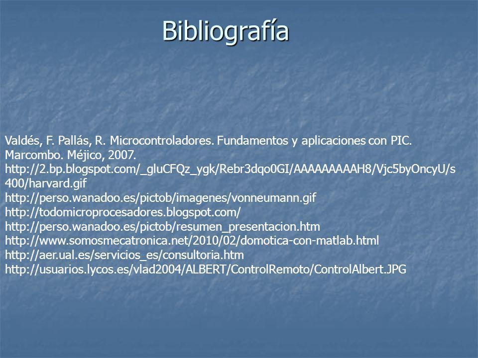 Bibliografía Valdés, F. Pallás, R. Microcontroladores. Fundamentos y aplicaciones con PIC. Marcombo. Méjico, 2007.
