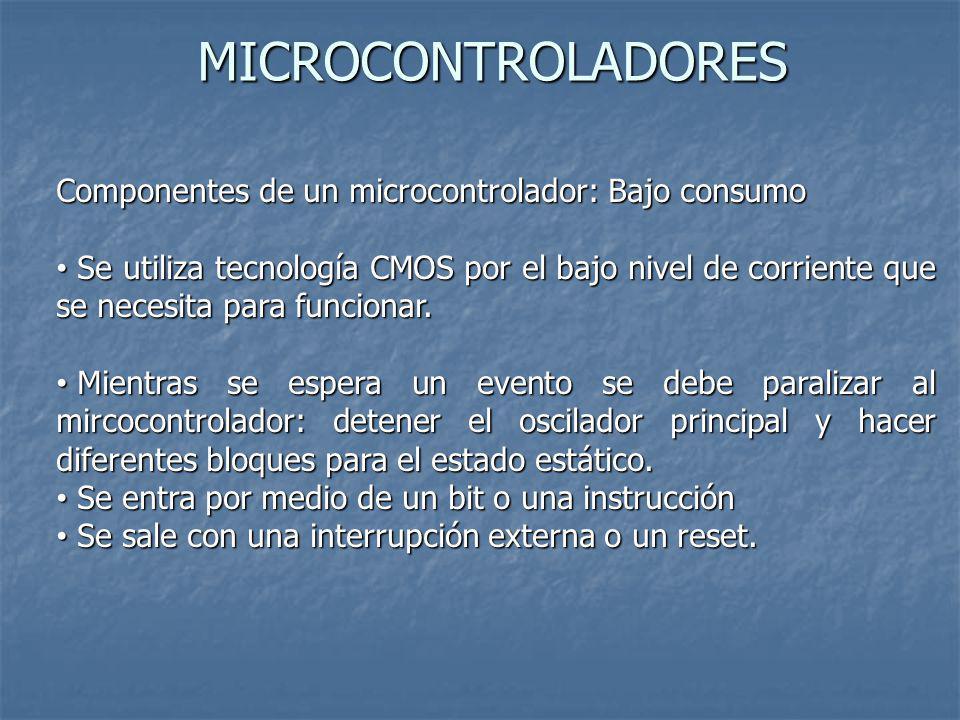 MICROCONTROLADORES Componentes de un microcontrolador: Bajo consumo