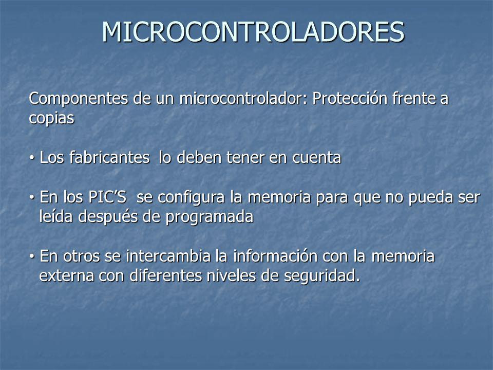 MICROCONTROLADORES Componentes de un microcontrolador: Protección frente a copias. Los fabricantes lo deben tener en cuenta.