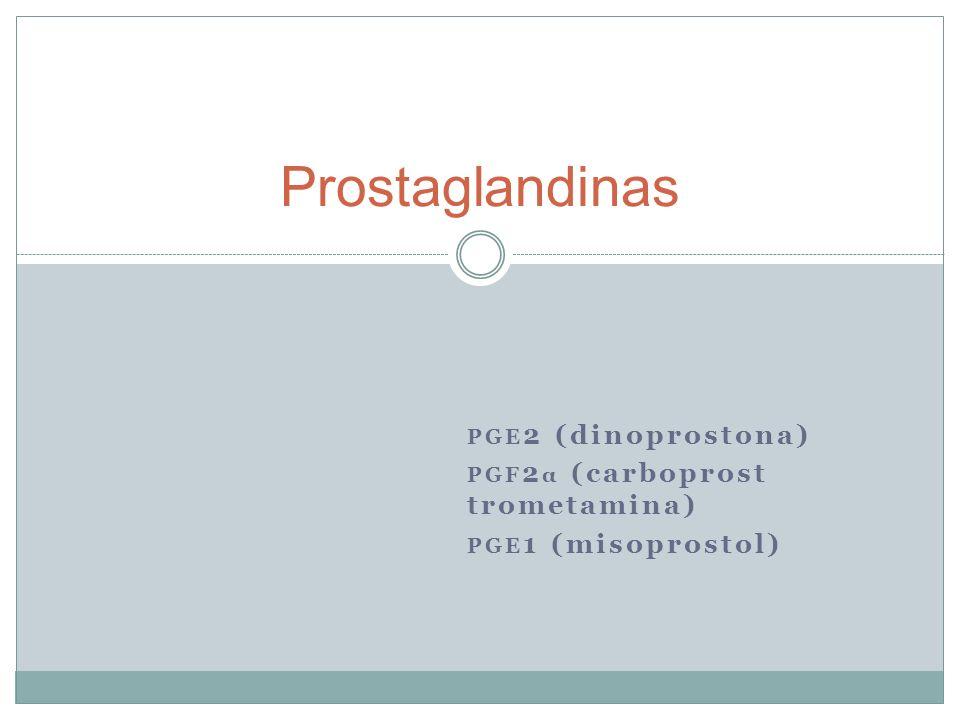 PGE2 (dinoprostona) PGF2α (carboprost trometamina) PGE1 (misoprostol)