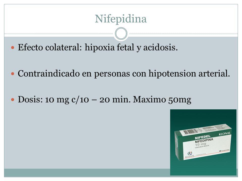 Nifepidina Efecto colateral: hipoxia fetal y acidosis.