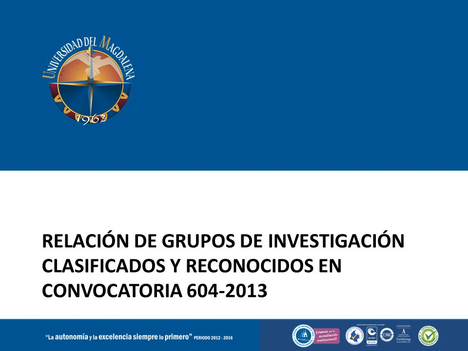 Relación de GRUPOS de investigación clasificados y reconocidos en convocatoria 604-2013