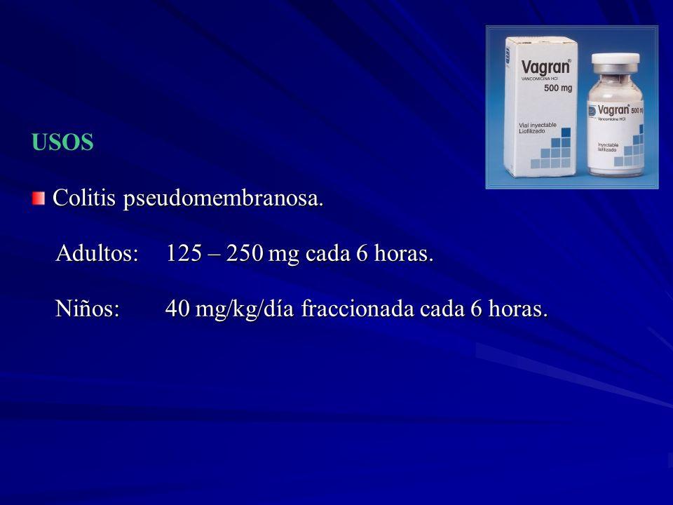USOS Colitis pseudomembranosa. Adultos: 125 – 250 mg cada 6 horas.