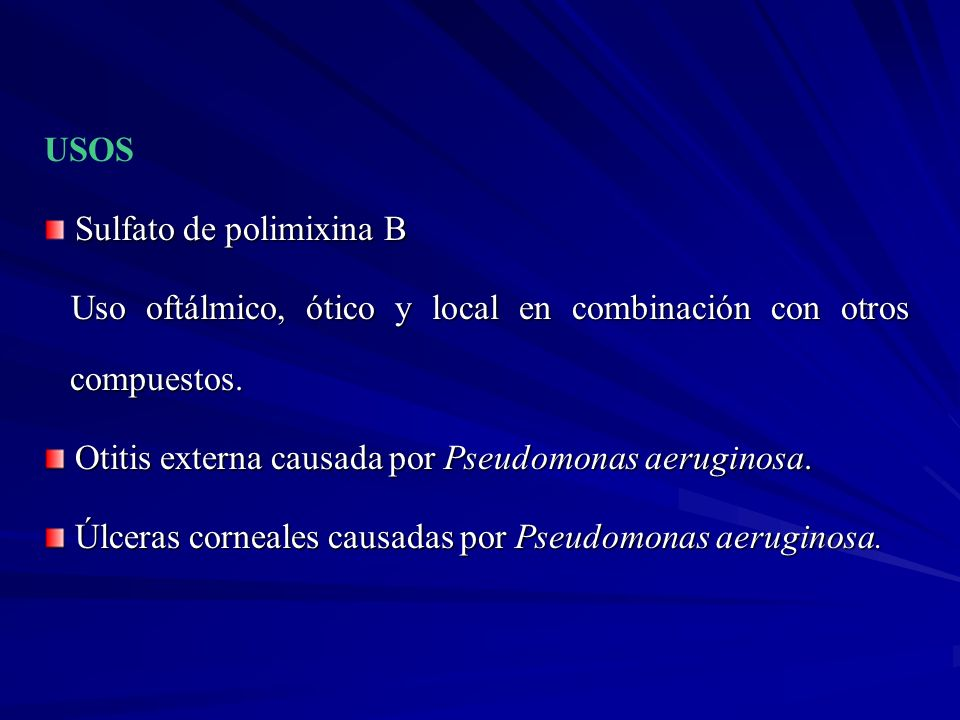 USOSSulfato de polimixina B. Uso oftálmico, ótico y local en combinación con otros compuestos. Otitis externa causada por Pseudomonas aeruginosa.