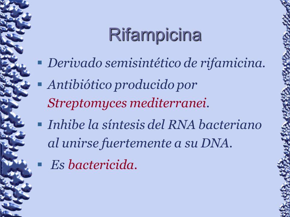 Rifampicina Derivado semisintético de rifamicina.