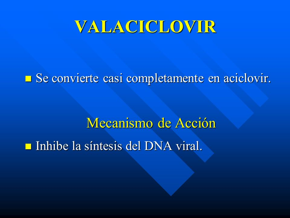 VALACICLOVIR Mecanismo de Acción