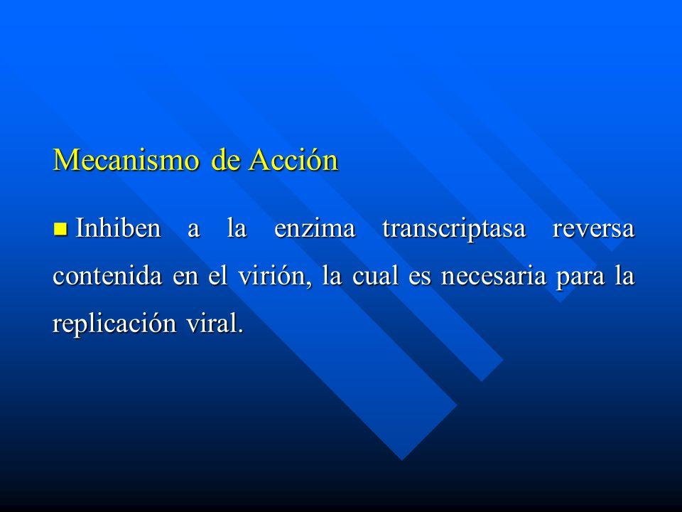 Mecanismo de Acción Inhiben a la enzima transcriptasa reversa contenida en el virión, la cual es necesaria para la replicación viral.