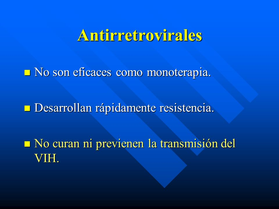 Antirretrovirales No son eficaces como monoterapia.