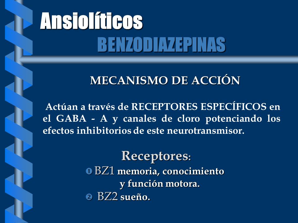 Ansiolíticos BENZODIAZEPINAS Receptores: MECANISMO DE ACCIÓN