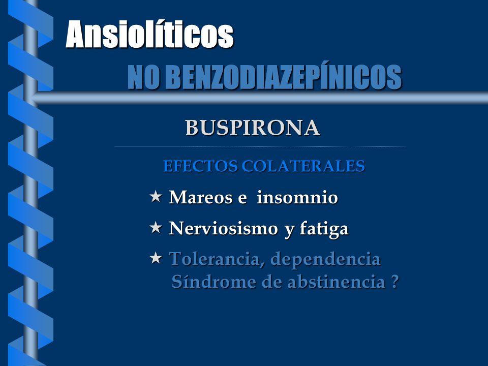 Ansiolíticos NO BENZODIAZEPÍNICOS BUSPIRONA Mareos e insomnio
