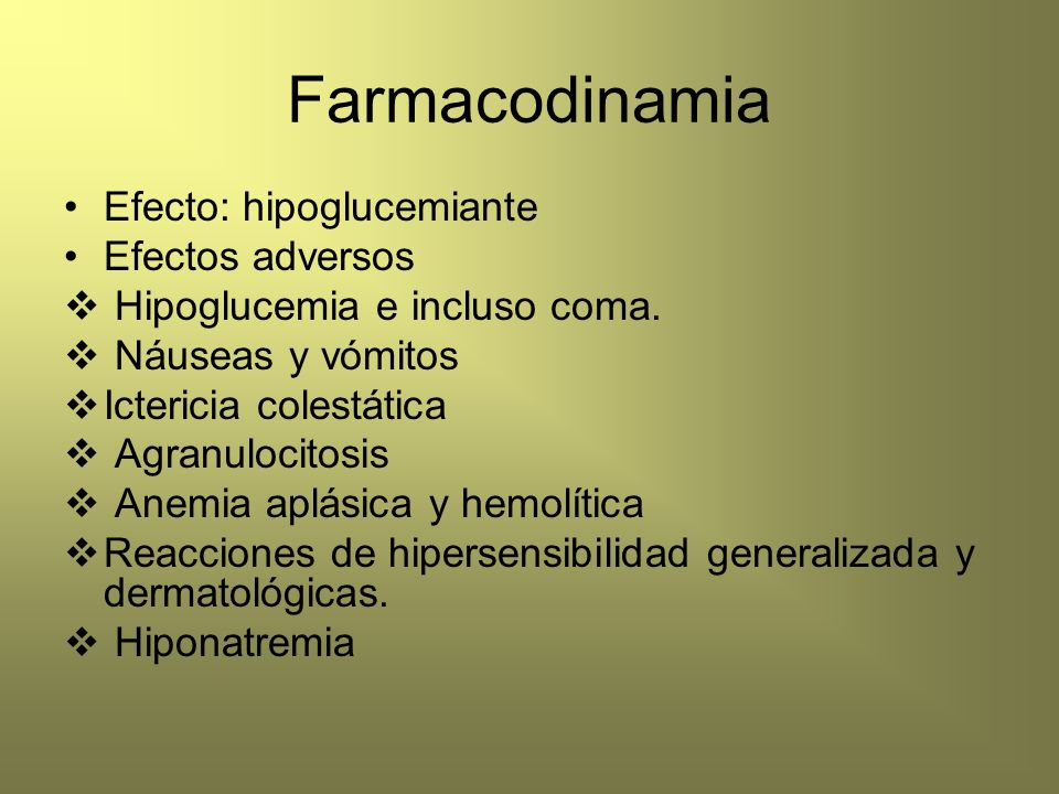 Farmacodinamia Efecto: hipoglucemiante Efectos adversos