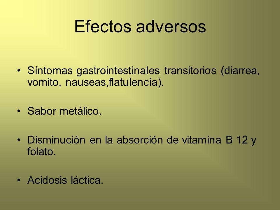 Efectos adversos Síntomas gastrointestinales transitorios (diarrea, vomito, nauseas,flatulencia). Sabor metálico.