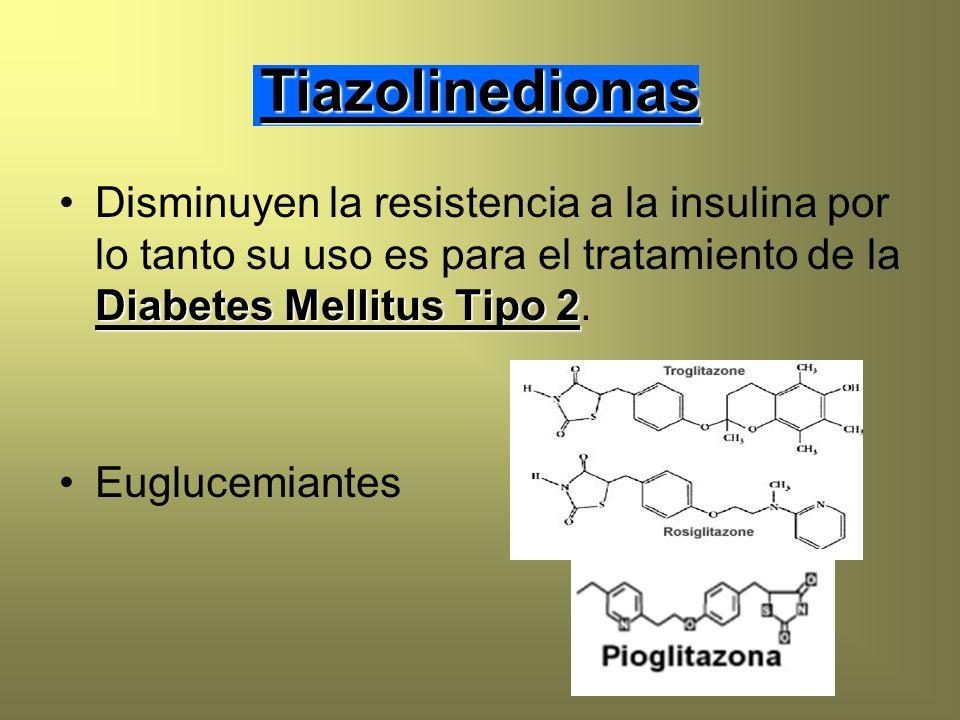 Tiazolinedionas Disminuyen la resistencia a la insulina por lo tanto su uso es para el tratamiento de la Diabetes Mellitus Tipo 2.