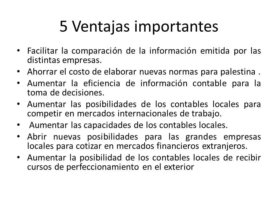 5 Ventajas importantes Facilitar la comparación de la información emitida por las distintas empresas.