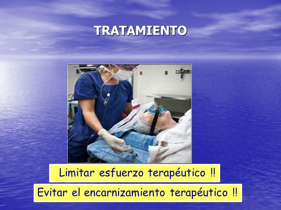 TRATAMIENTO Limitar esfuerzo terapéutico !!