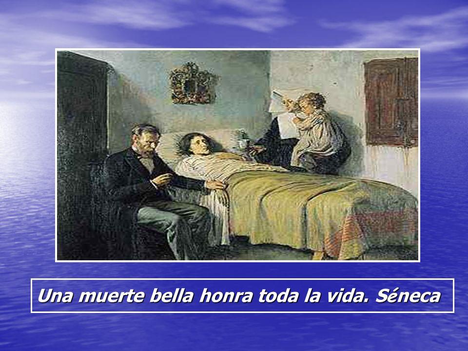 Una muerte bella honra toda la vida. Séneca