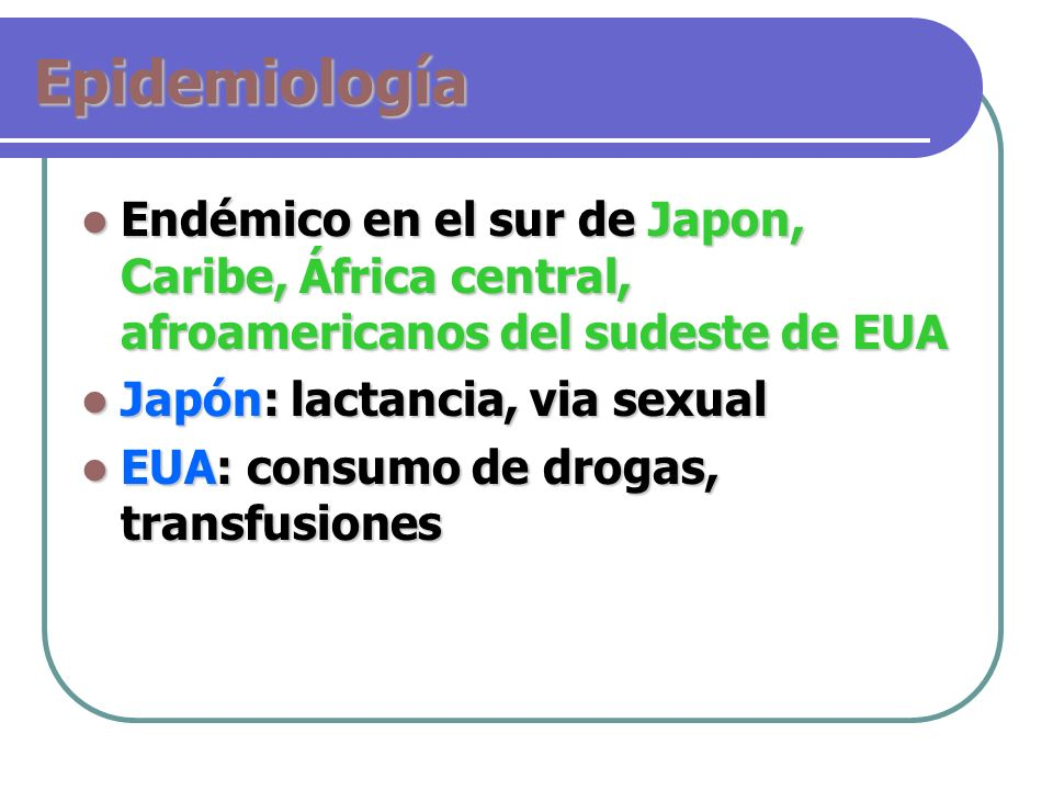 Epidemiología Endémico en el sur de Japon, Caribe, África central, afroamericanos del sudeste de EUA.