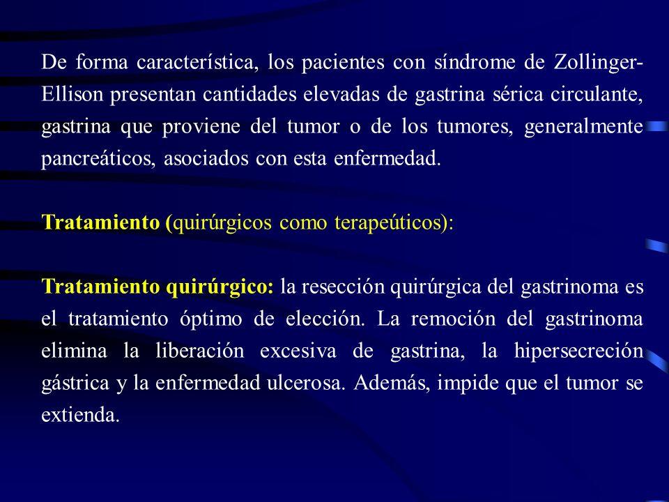 De forma característica, los pacientes con síndrome de Zollinger-Ellison presentan cantidades elevadas de gastrina sérica circulante, gastrina que proviene del tumor o de los tumores, generalmente pancreáticos, asociados con esta enfermedad.